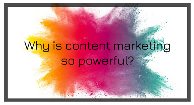 why is content marketing so powerful